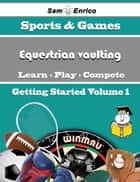 A Beginners Guide to Equestrian vaulting (Volume 1) - A Beginners Guide to Equestrian vaulting (Volume 1) eBook by Kirsten Kolb