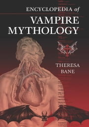 Encyclopedia of Vampire Mythology ebook by Theresa Bane