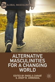 Alternative Masculinities for a Changing World ebook by Àngels Carabí,Josep M. Armengol