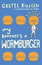 My Brother's a Wormburger ebook by Gretel Killeen