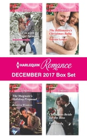 Harlequin Romance December 2017 Box Set - Snowed in with the Reluctant Tycoon\The Magnate's Holiday Proposal\The Billionaire's Christmas Baby\Christmas Bride for the Boss ebook by Nina Singh, Rebecca Winters, Marion Lennox,...