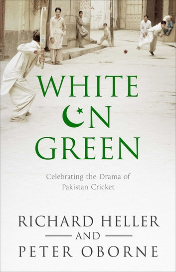White on Green - A Portrait of Pakistan Cricket eBook by Richard Heller,Peter Oborne