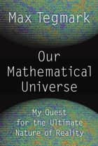 Our Mathematical Universe ebook by Max Tegmark