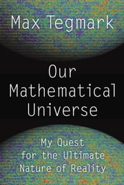 Our Mathematical Universe - My Quest for the Ultimate Nature of Reality ebook by Kobo.Web.Store.Products.Fields.ContributorFieldViewModel