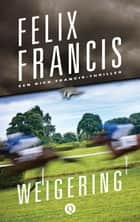 Weigering - een Dick Francis - thriller ebook by Felix Francis, Waldemar Noë