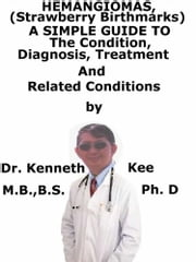 Hemangiomas, A Simple Guide To The Condition, Diagnosis, Treatment And Related Conditions ebook by Kobo.Web.Store.Products.Fields.ContributorFieldViewModel