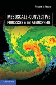 Mesoscale-Convective Processes in the Atmosphere ebook by Trapp, Robert J.