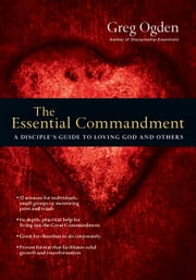 The Essential Commandment - A Disciple's Guide to Loving God and Others ebook by Greg Ogden