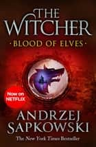 Blood of Elves - Witcher 1 – Now a major Netflix show ebook by