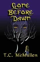 Gone Before Dawn ebook by T.C. McMullen