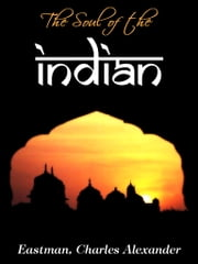 The Soul Of The Indian ebook by Eastman,Charles Alexander