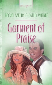 Garments Of Praise ebook by Becky Melby,Cathy Wienke