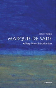 The Marquis de Sade: A Very Short Introduction ebook by John Phillips