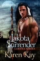 Lakota Surrender ebook by Karen Kay