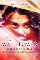 The Wallflower - Halle Pumas, #1 eBook by Dana Marie Bell