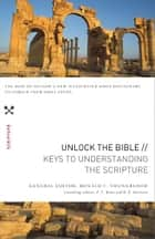 Unlock the Bible: Keys to Understanding the Scripture ebook by F. F. Bruce,R. K. Harrison,Ronald F. Youngblood