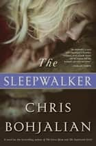 Ebook The Sleepwalker di Chris Bohjalian