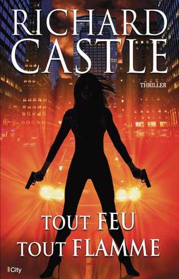 Tout feu, tout flamme ebook by Richard Castle