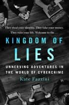 Kingdom of Lies - Unnerving Adventures in the World of Cybercrime ebook by Kate Fazzini