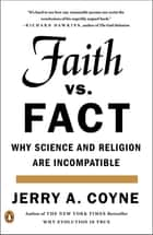 Faith Versus Fact - Why Science and Religion Are Incompatible ekitaplar by Jerry A. Coyne