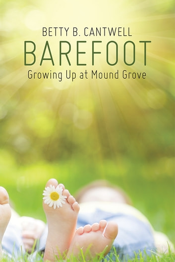 Barefoot - Growing Up at Mound Grove ebook by Betty B. Cantwell