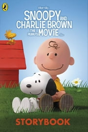 Snoopy and Charlie Brown: The Peanuts Movie Storybook ebook by Charles M. Schulz