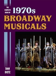 The Complete Book of 1970s Broadway Musicals ebook by Dan Dietz