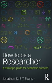 How to Be a Researcher - A strategic guide for academic success ebook by Jonathan  St B T Evans