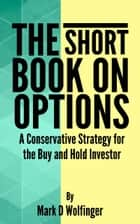 The Short Book on Options ebook by Mark D Wolfinger