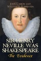 Sir Henry Neville Was Shakespeare ebook by John Casson, Professor William D. Rubinstein