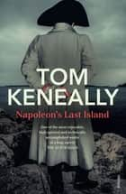 Napoleon's Last Island ebook by Tom Keneally