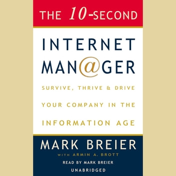 The 10-Second Internet Manager - Survive, Thrive, and Drive Your Company in the Information Age audiobook by Mark Breier