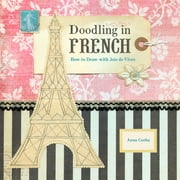 Doodling in French - How to Draw with Joie de Vivre ebook by Anna Corba