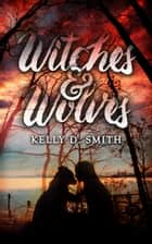 Witches & Wolves ebook by Kelly D. Smith