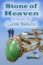 Stone of Heaven ebook by Lucille Bellucci