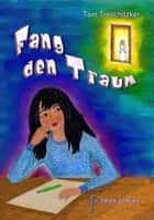 Fang den Traum ebook by Toni Traschitzker