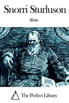 Works of Snorri Sturluson ebook by Snorri Sturluson