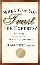 When Can You Trust the Experts? - How to Tell Good Science from Bad in Education ebook by Daniel T. Willingham