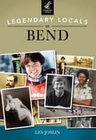 Legendary Locals of Bend ebook by Les Joslin,Hays County Historical Commission