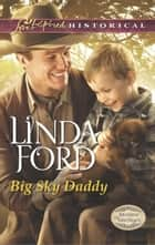 Big Sky Daddy (Mills & Boon Love Inspired Historical) (Montana Marriages, Book 2) ebook by Linda Ford