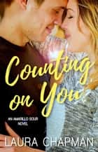 Counting on You - Amarillo Sour, #1 ebook by Laura Chapman