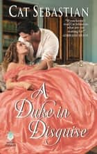 A Duke in Disguise - The Regency Impostors ebook by Cat Sebastian