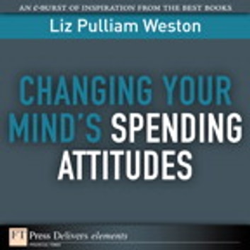 Changing Your Mind's Spending Attitudes eBook by Liz