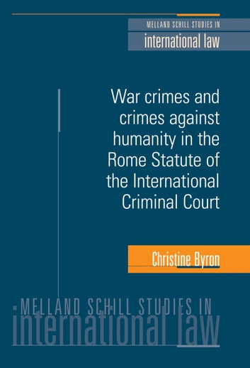 War Crimes and Crimes Against Humanity in the Rome Statute of the International Criminal Court ebook by Christine Byron