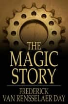 The Magic Story ebook by Frederick Van Rensselaer Day