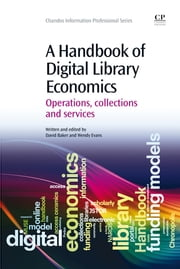 A Handbook of Digital Library Economics - Operations, Collections and Services ebook by Wendy Evans,David Baker