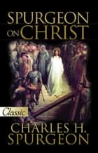Spurgeon on Christ ebook by Spurgeon, Charles H.
