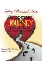 A Spiritual Journey Through Poetic Conversations - Speaking from the Heart ebook by Jeffrey Bernard Hicks