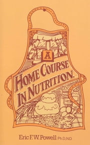 A Home Course In Nutrition ebook by Eric F W Powell