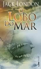 Lobo do Mar ebook by Jack London, Pedro Gonzaga